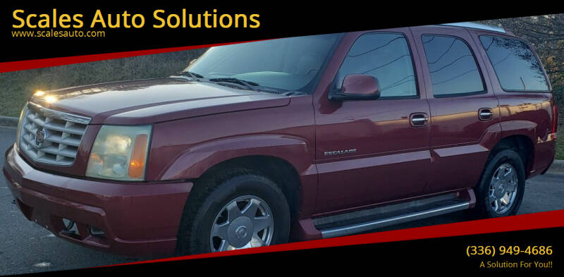 2004 Cadillac Escalade for sale at Scales Auto Solutions in Madison NC