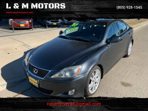 2007 Lexus IS 250 for sale at L & M MOTORS in Santa Maria CA