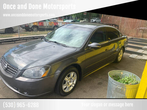 2005 Nissan Altima for sale at Once and Done Motorsports in Chico CA