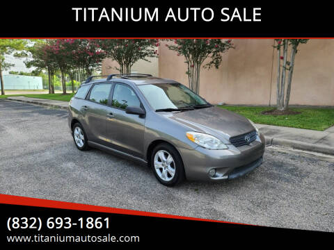 2007 Toyota Matrix for sale at TITANIUM AUTO SALE in Houston TX
