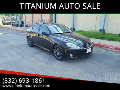 2008 Lexus IS 250 for sale at TITANIUM AUTO SALE in Houston TX