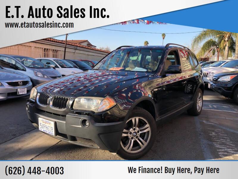 2005 BMW X3 for sale at E.T. Auto Sales Inc. in El Monte CA