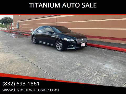 2017 Lincoln Continental for sale at TITANIUM AUTO SALE in Houston TX