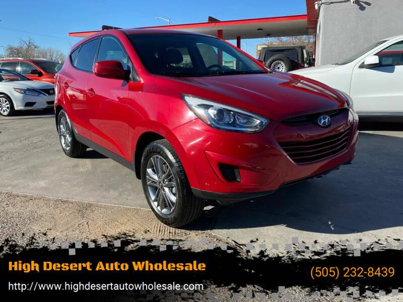 2015 Hyundai Tucson for sale at High Desert Auto Wholesale in Albuquerque NM