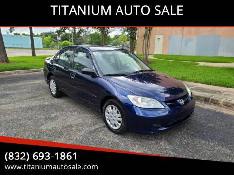 2004 Honda Civic for sale at TITANIUM AUTO SALE in Houston TX