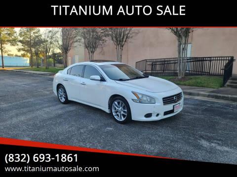 2011 Nissan Maxima for sale at TITANIUM AUTO SALE in Houston TX