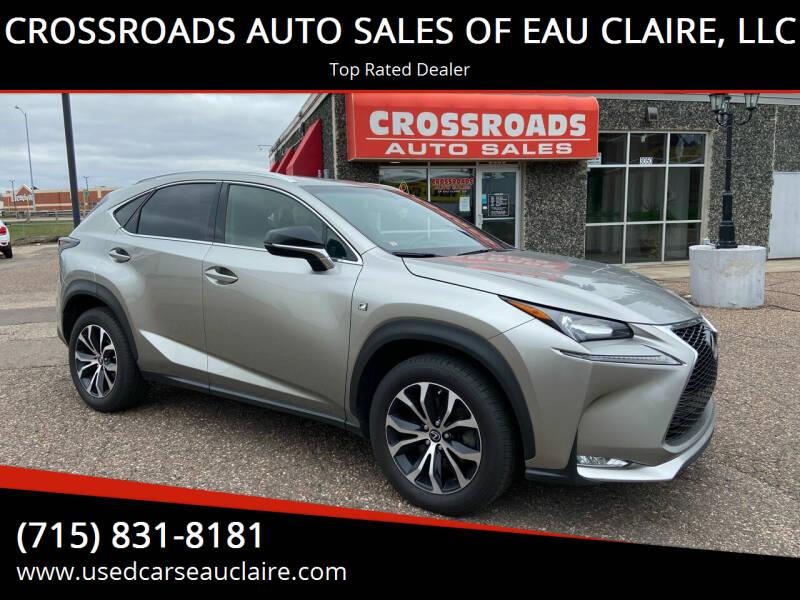 2017 Lexus NX 200t for sale at CROSSROADS AUTO SALES OF EAU CLAIRE, LLC in Eau Claire WI