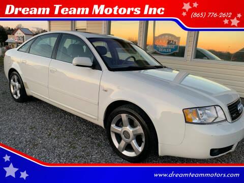 2004 Audi A6 for sale at Dream Team Motors Inc in Seymour TN