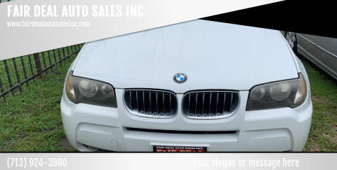 2006 BMW X3 for sale at FAIR DEAL AUTO SALES INC in Houston TX