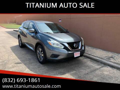 2016 Nissan Murano for sale at TITANIUM AUTO SALE in Houston TX