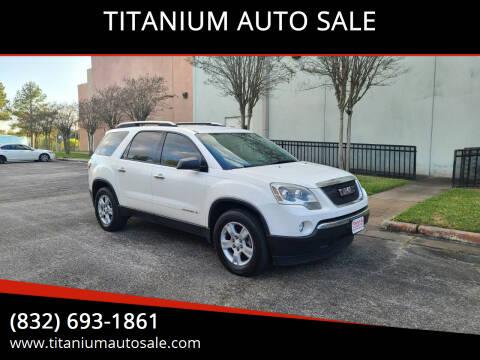 2008 GMC Acadia for sale at TITANIUM AUTO SALE in Houston TX