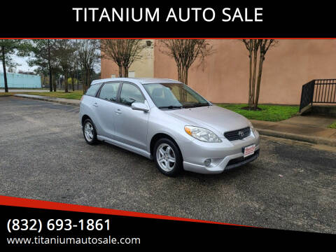 2006 Toyota Matrix for sale at TITANIUM AUTO SALE in Houston TX
