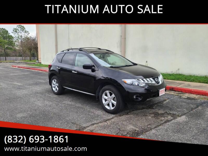 2010 Nissan Murano for sale at TITANIUM AUTO SALE in Houston TX